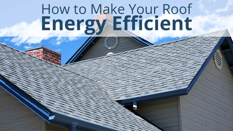 How To Make Your Roof Energy Efficient